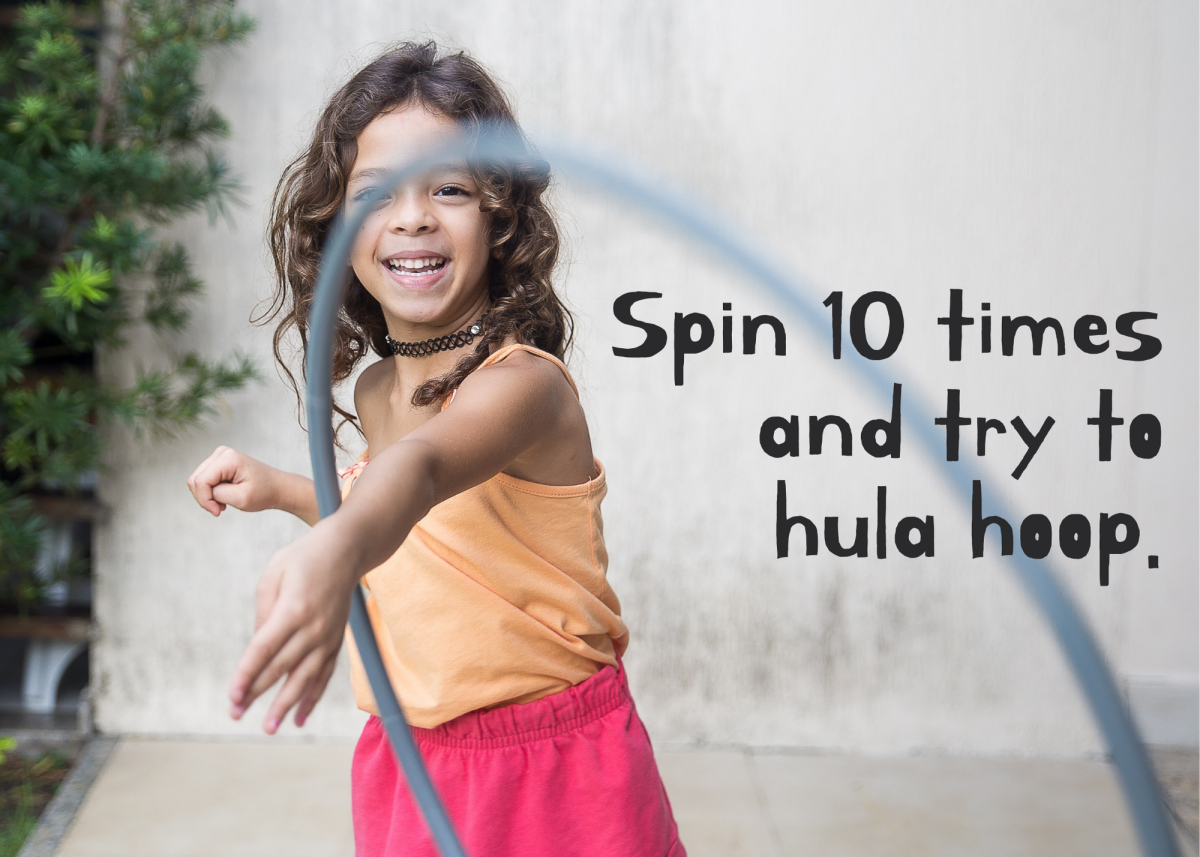 No actual hula hoop is required. Even pretend hula hooping is really hard when you're dizzy!