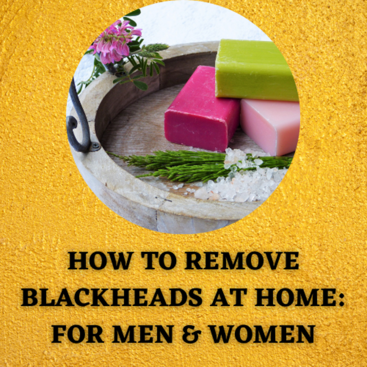 How To Remove Blackheads at Home: For Men & Women