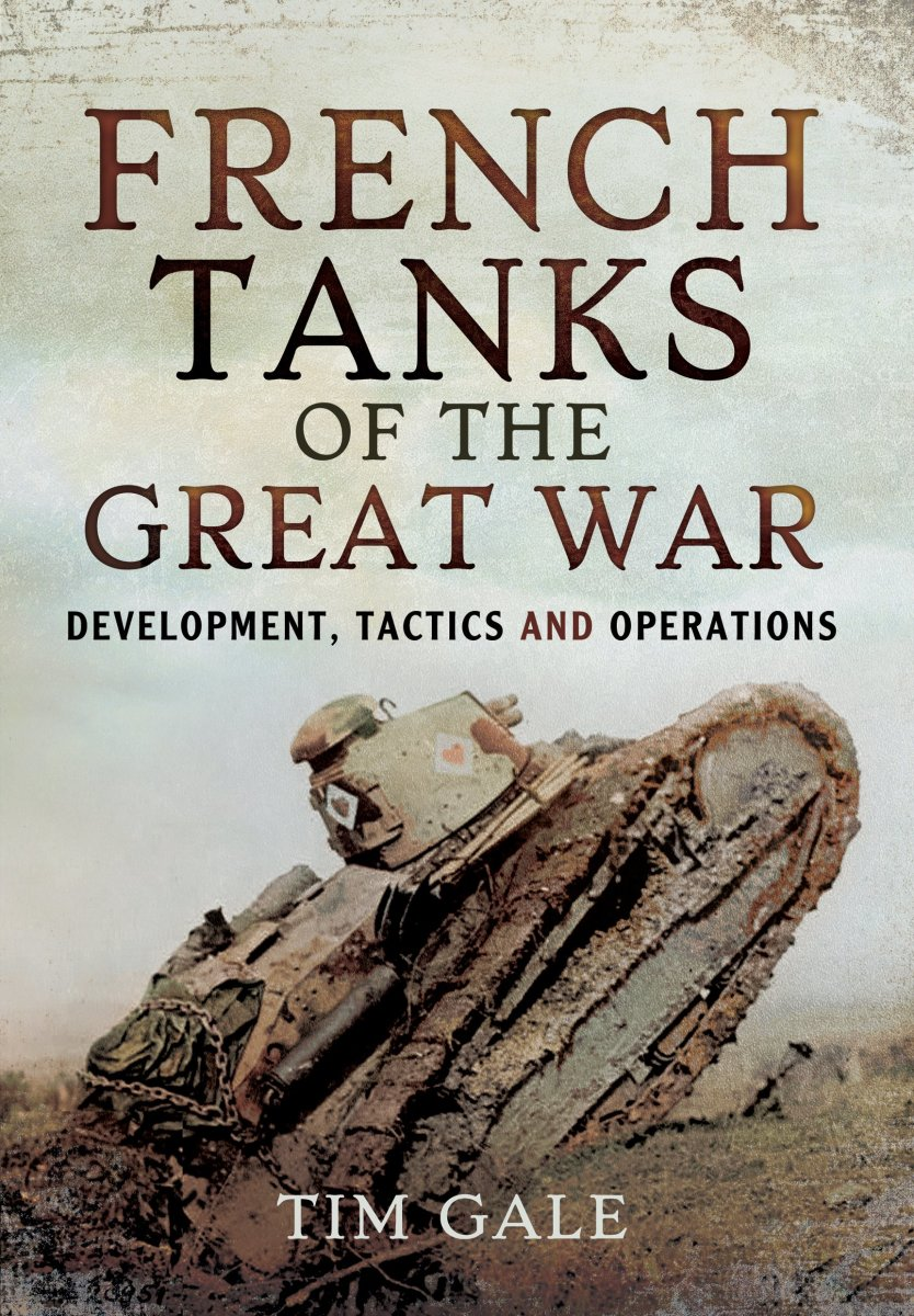 French Tanks of the Great War: Development, Tactics, and Operations Review