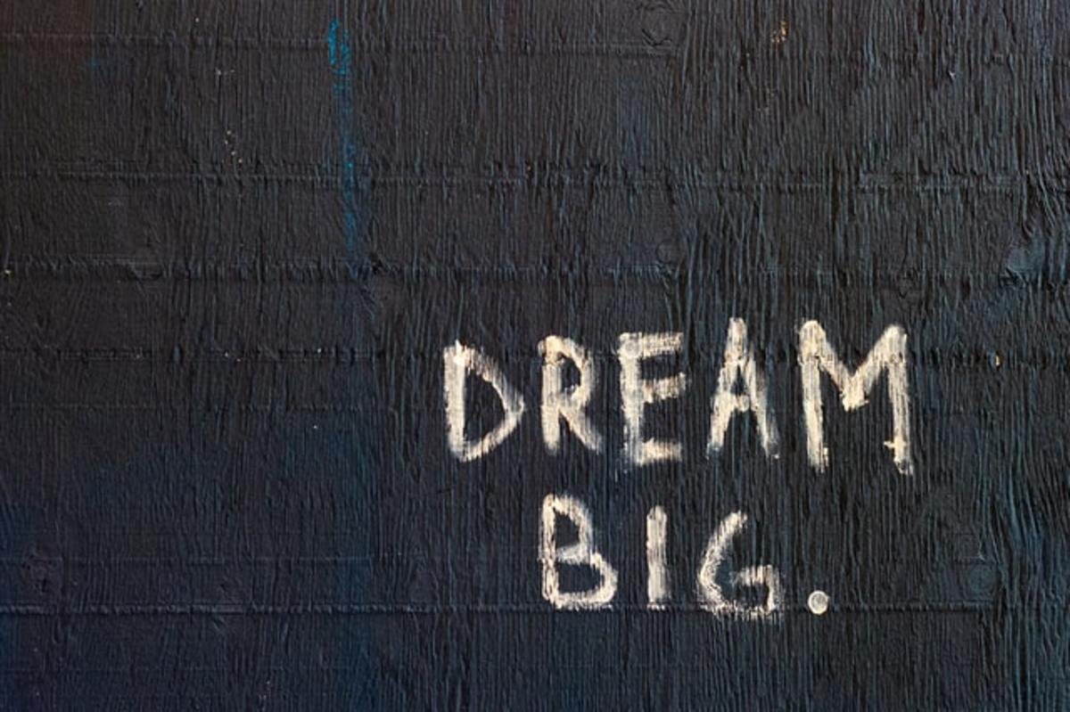 Continue dreaming and work on your dreams!