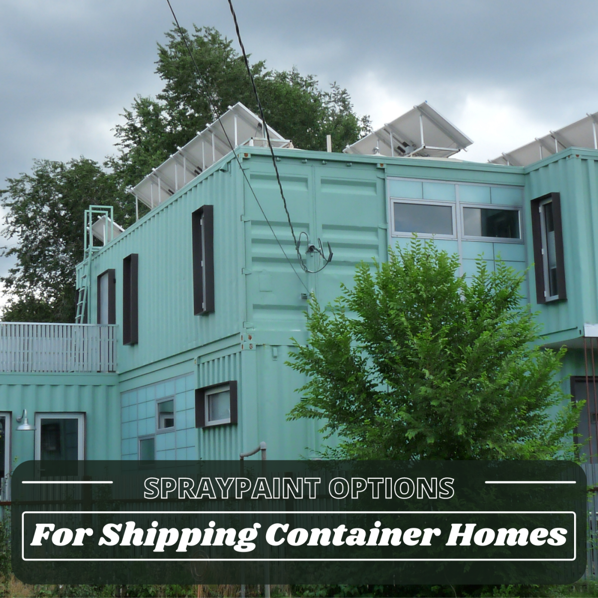 It's important to choose a reliable, durable spraypaint when coating your shipping container home.