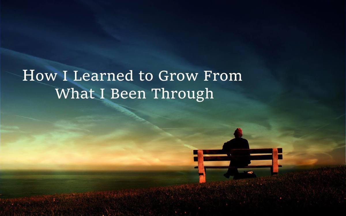 How I Learned to Grow From What I Been Through