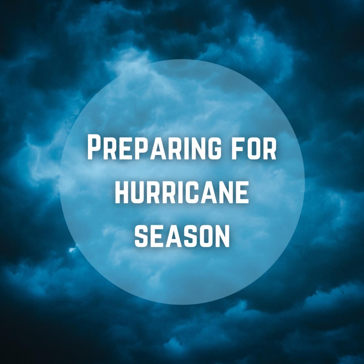 Learn vital steps to take when preparing for hurricane season