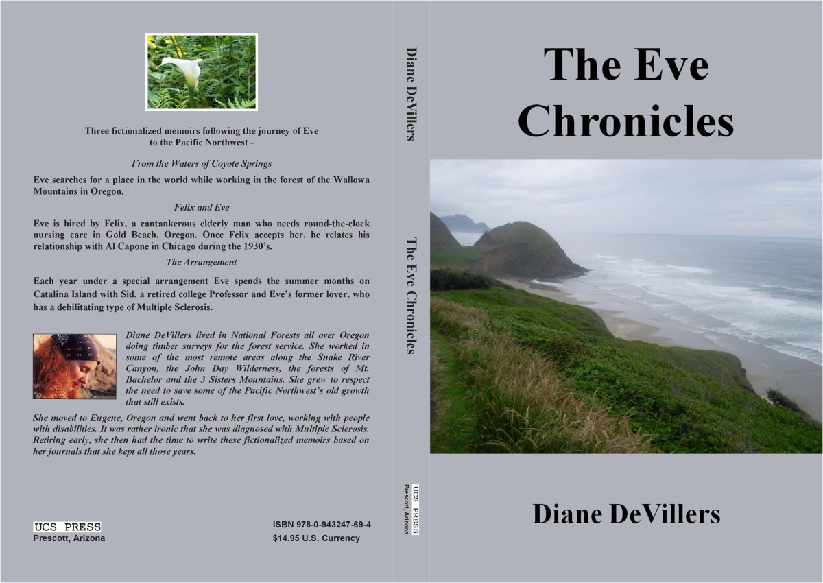 """Three novels in one paperback book, 'From the Waters of Coyote Springs"""", Felix and Eve"""" and """"The Arrangement"""" based om, the Wallowa Mts, Gold Beach, Eugene and Catalina Island. 2 of the books are about Eve being a care provider. One person with MS."""