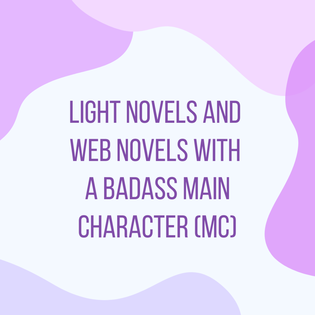 This article will provide you with a list of light novels with badass, strong, and overpowered main characters (OP MC).