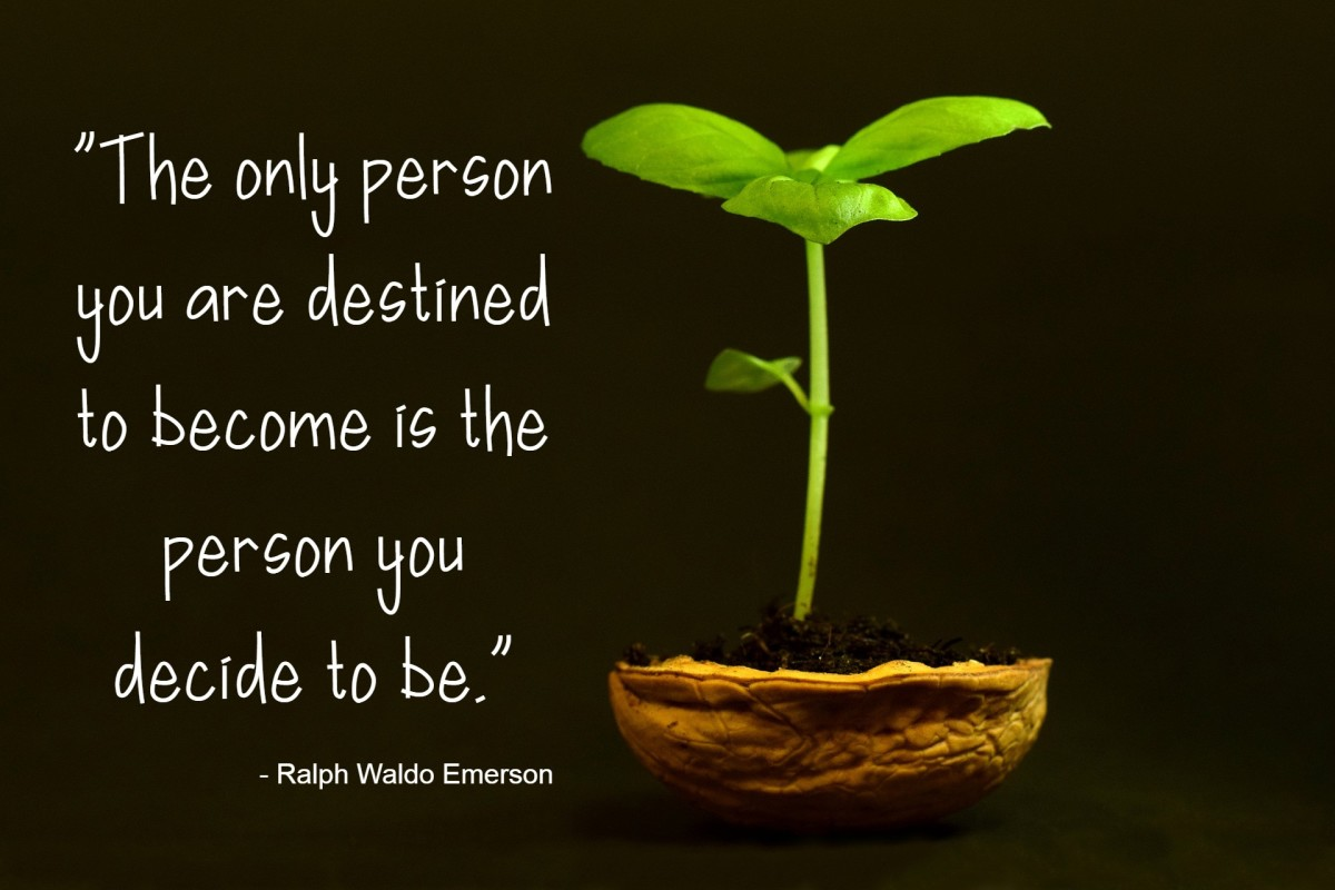 """""""The only person you are destined to become is the person you decide to be."""" - Ralph Waldo Emerson, American writer"""