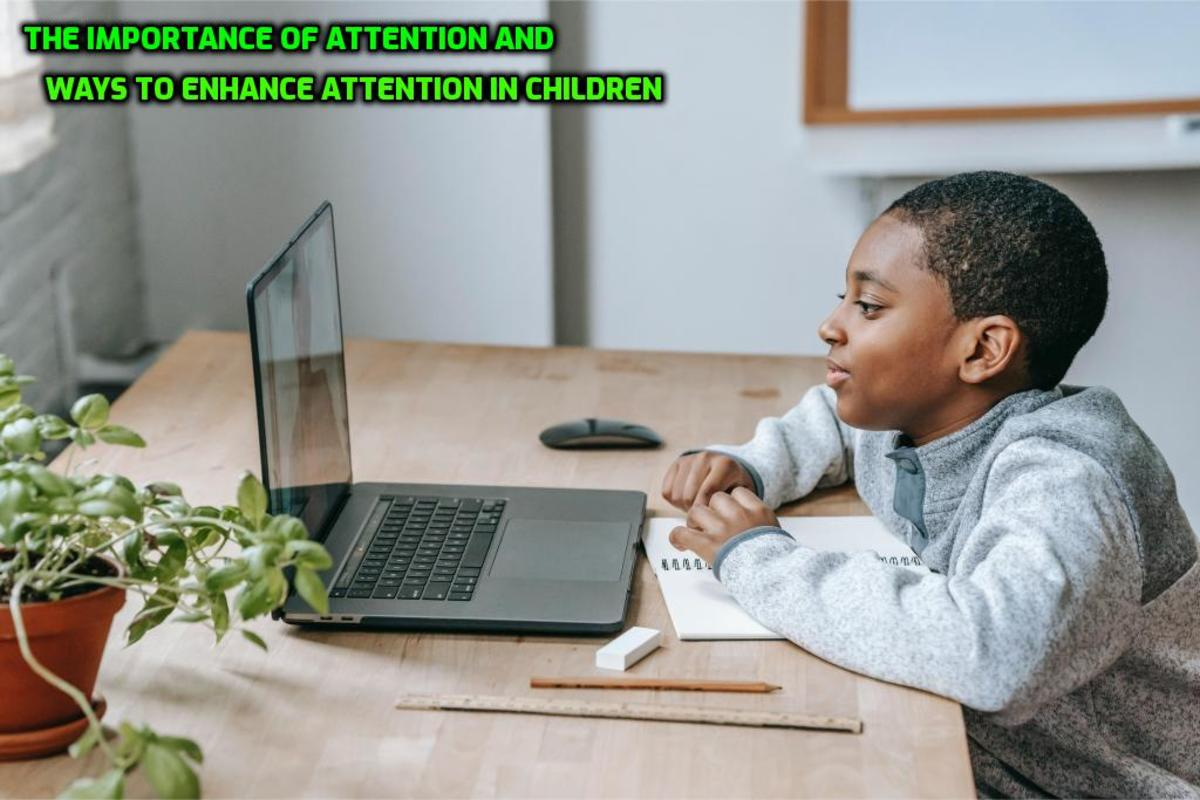 The Importance of Attention and Ways to Enhance Attention in Children