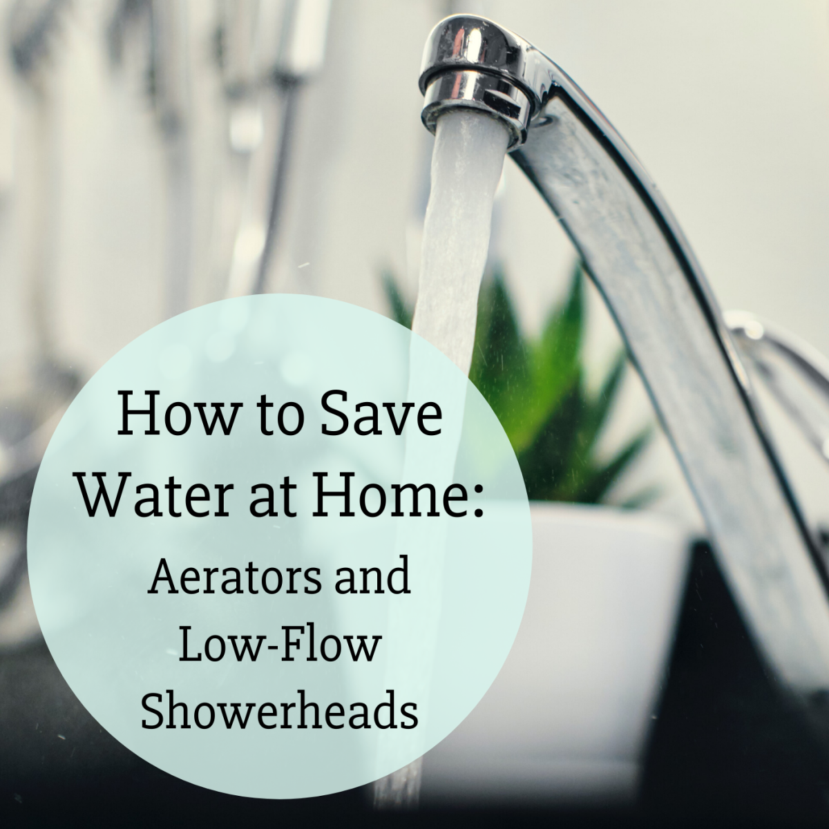 Learn about water-efficient fixtures and add-ons for your faucets and showerhead.