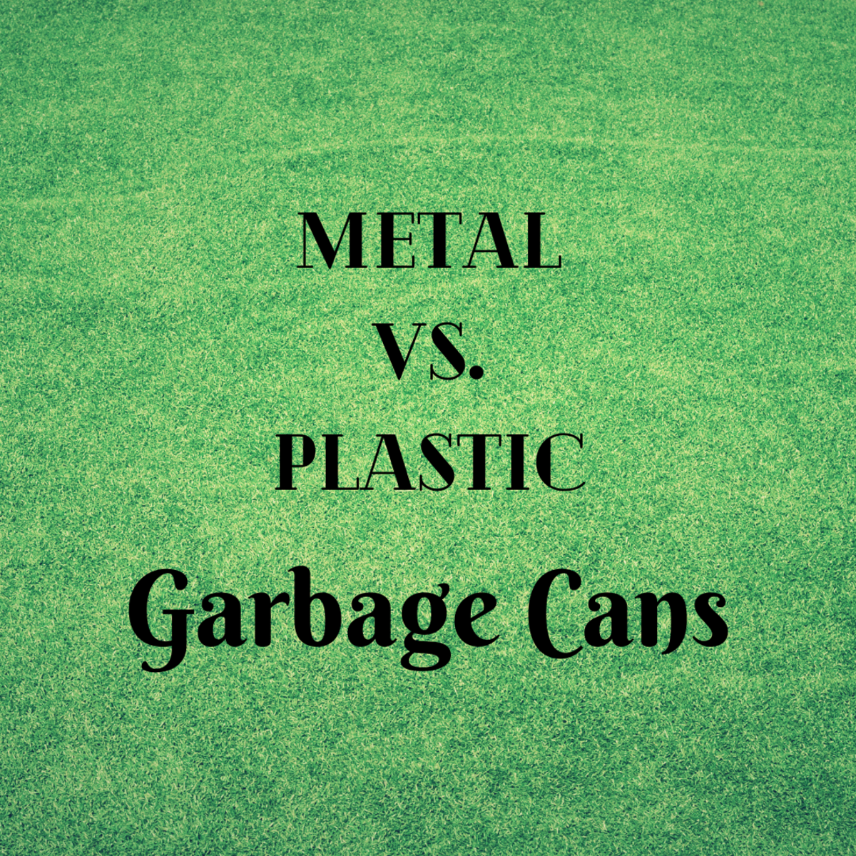 Which is better for an outdoor garbage can?