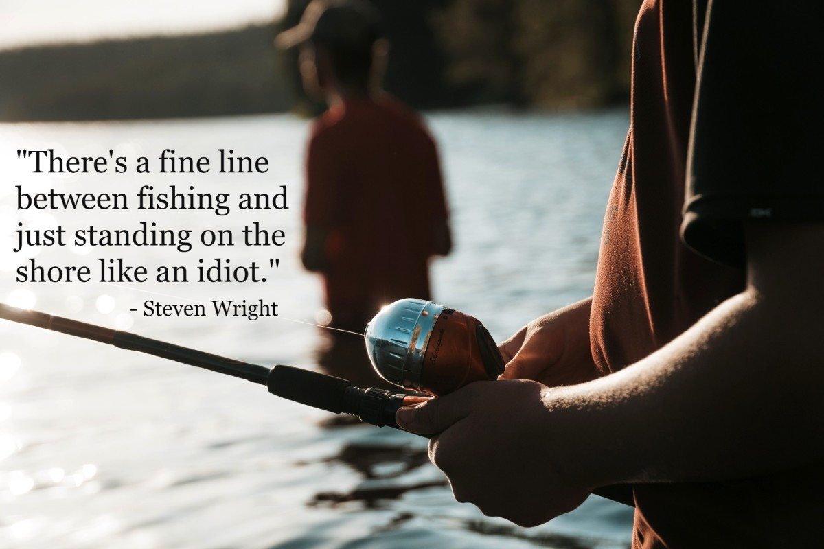 """""""There's a fine line between fishing and just standing on the shore like an idiot."""" - Steven Wright, American comedian"""