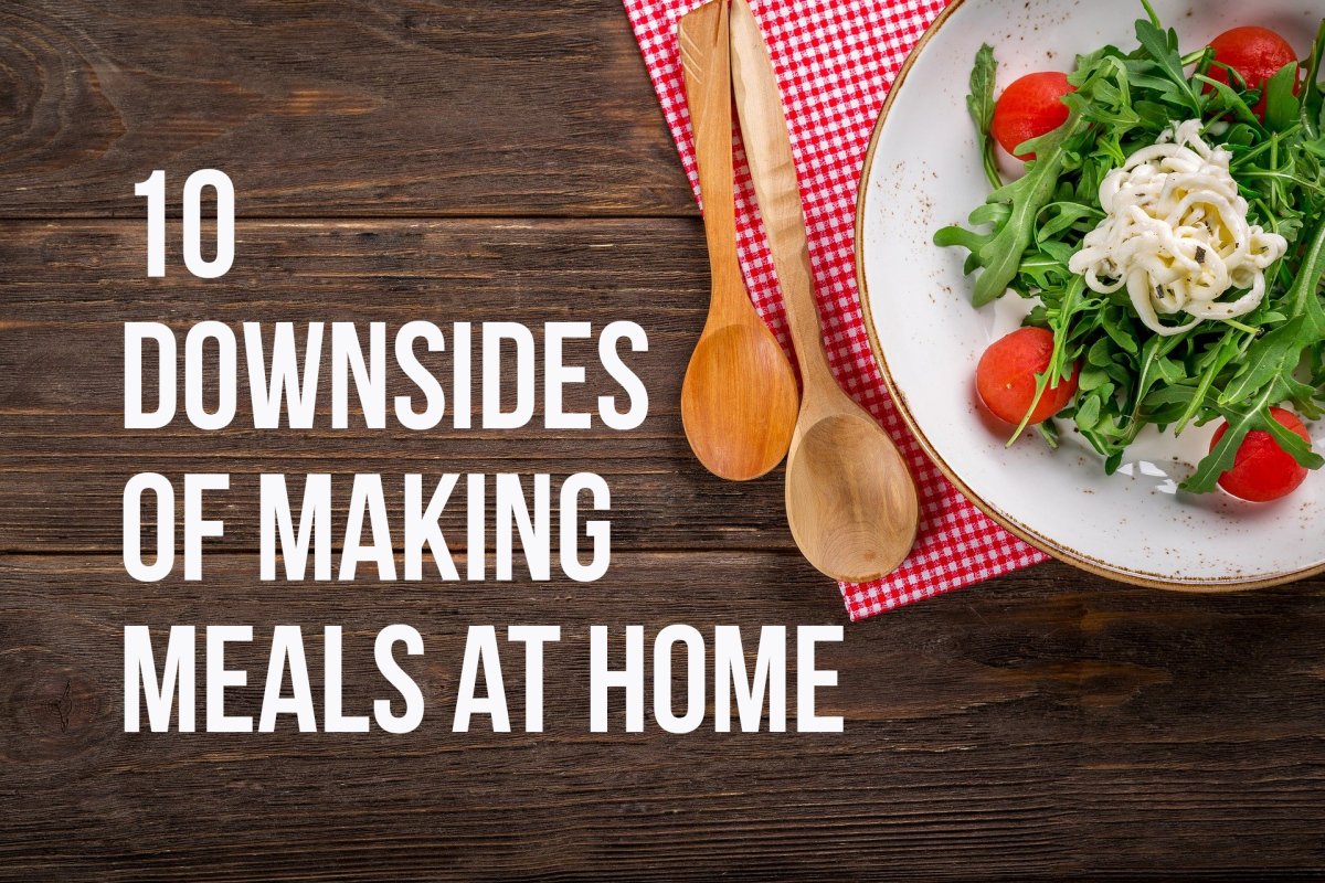 For my list of 10 negatives associated with homemade meals, please read on...