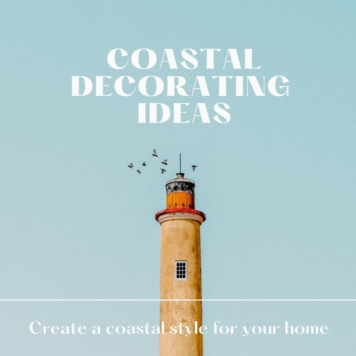 Create a coastal style for your home.