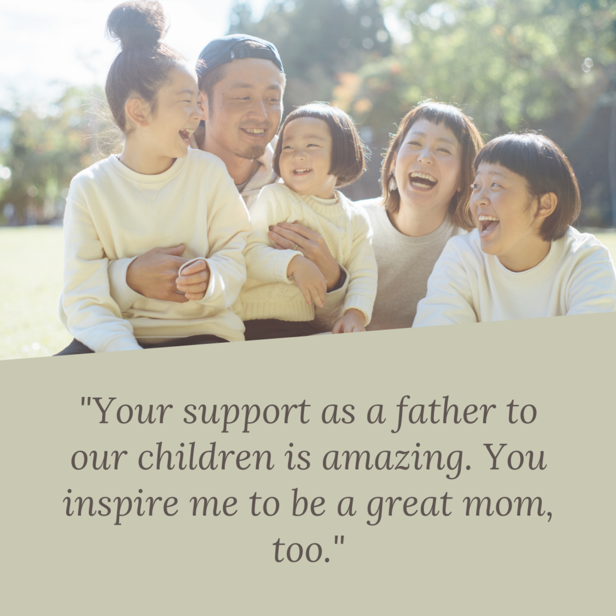 Moms, let your husbands know that they are wonderful fathers and greatly appreciated by the whole family.