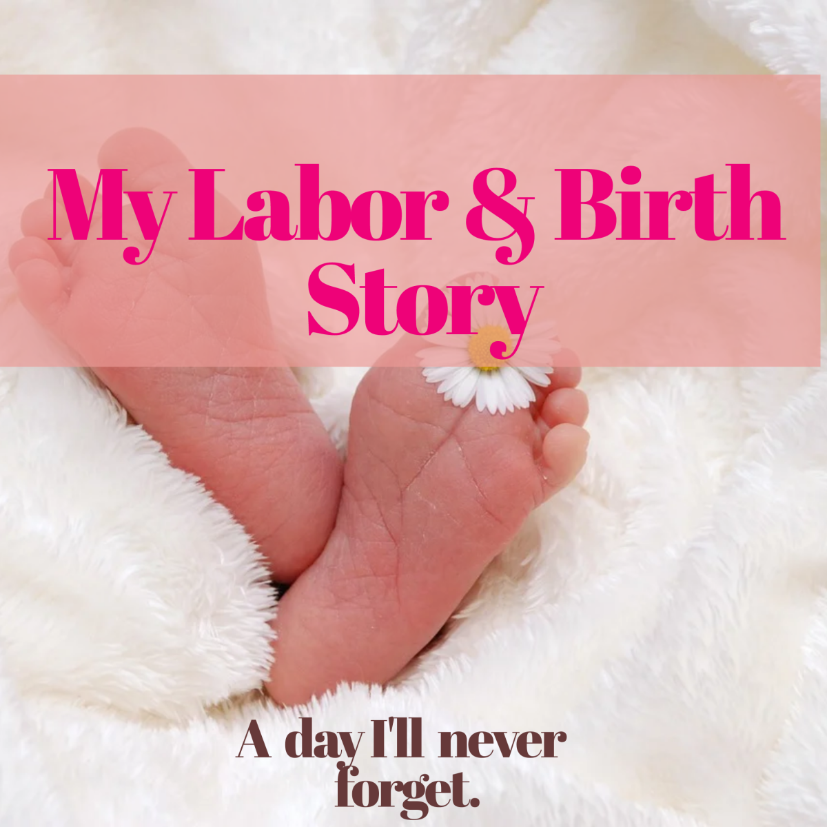 My Labour and Birth Story: A Day I'll Never Forget