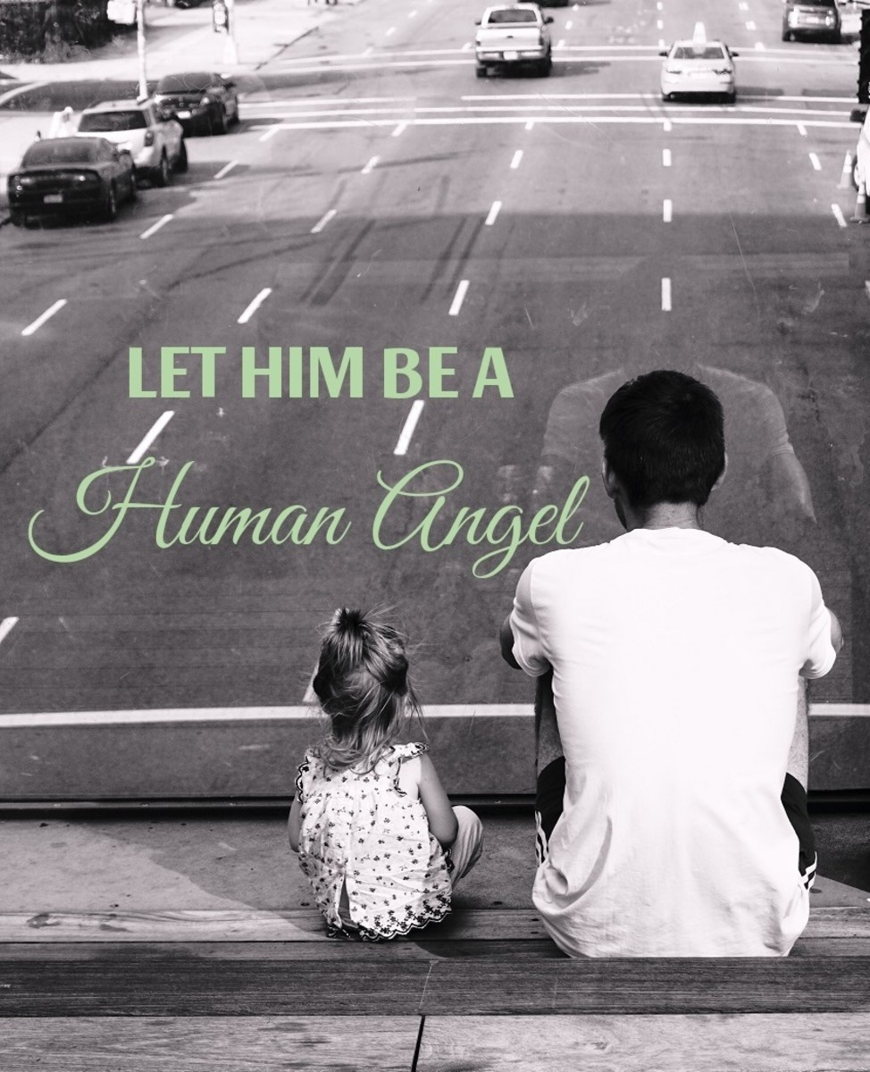 Let Dad be a human angel.