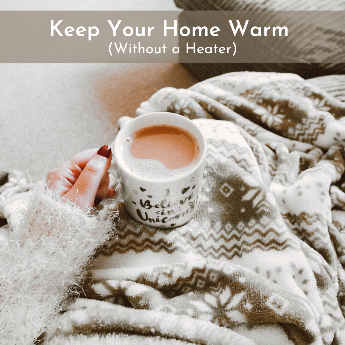 How to Keep Your Home Warm Without a Heater