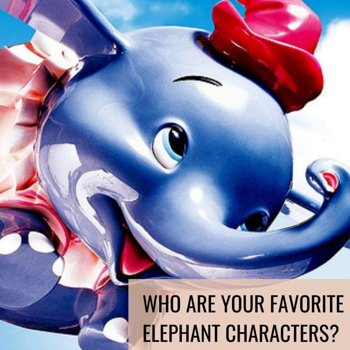Elephants are one of the biggest living mammals in the animal kingdom, so who are your favorite elephant characters?