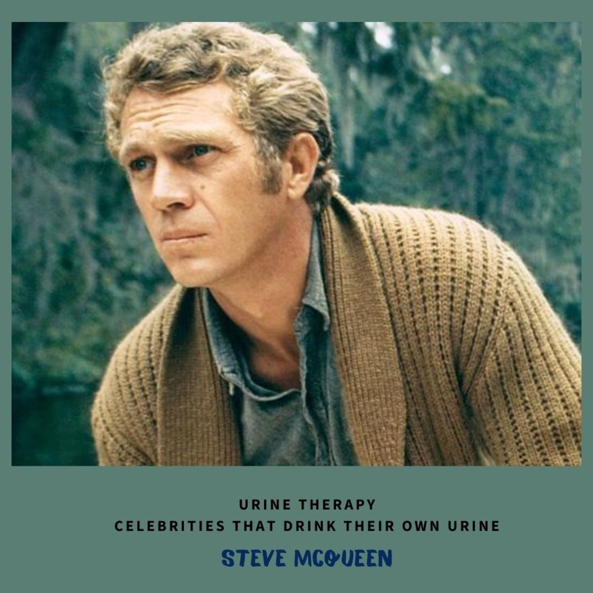 Steve McQueen, one of the famous man who drinks his own urine
