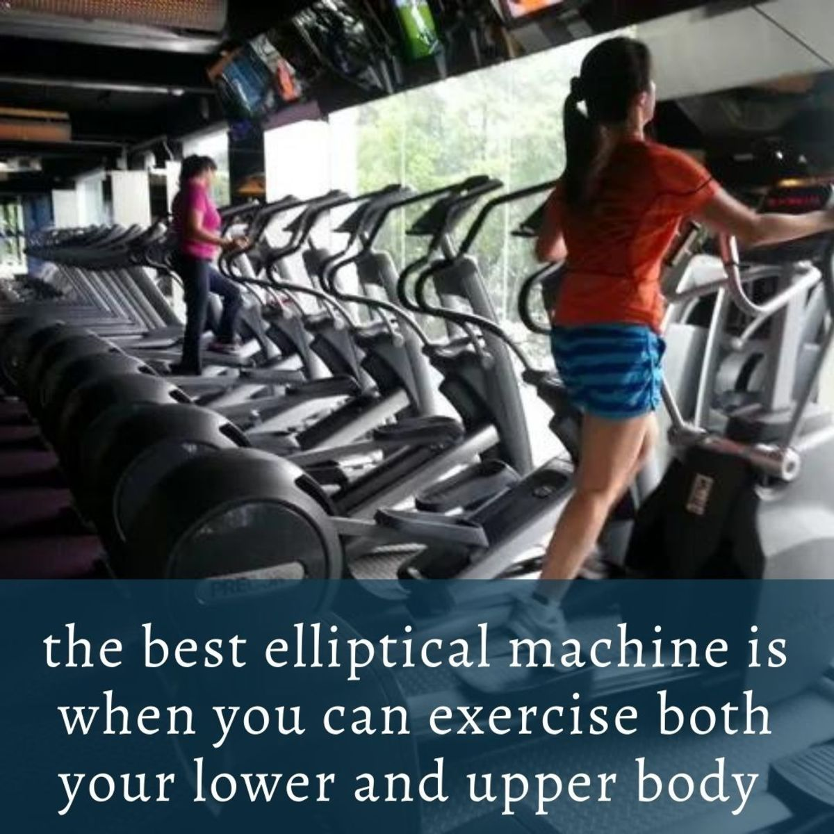 The best elliptical machine is when you can exercise both your lower and upper body
