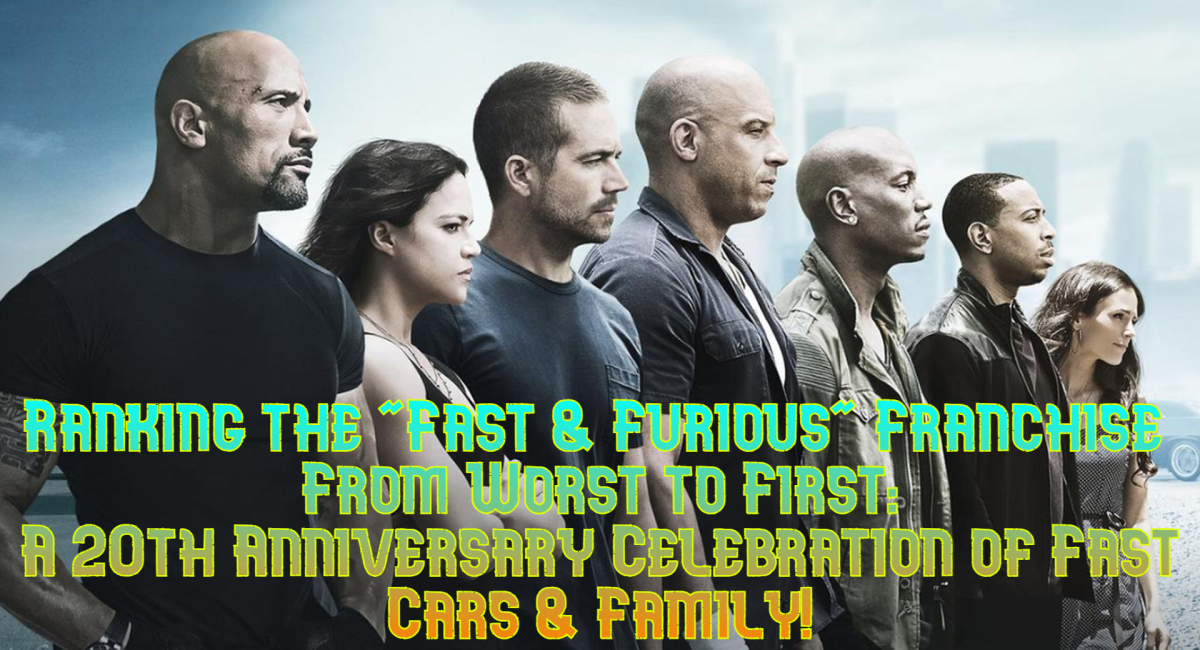 ranking-the-fast-furious-franchise-from-worst-to-first-a-20th-anniversary-celebration-of-fast-cars-family