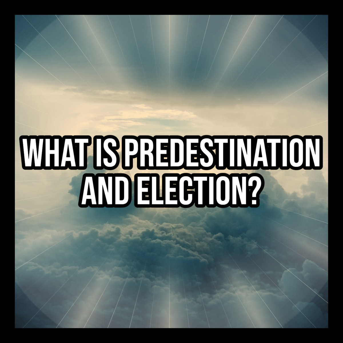 """What is predestination and election?  Who are the """"elect"""" that are described throughout the Bible?"""