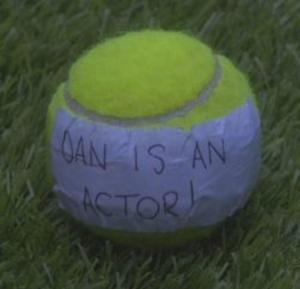 Dan is an Actor tennis ball message