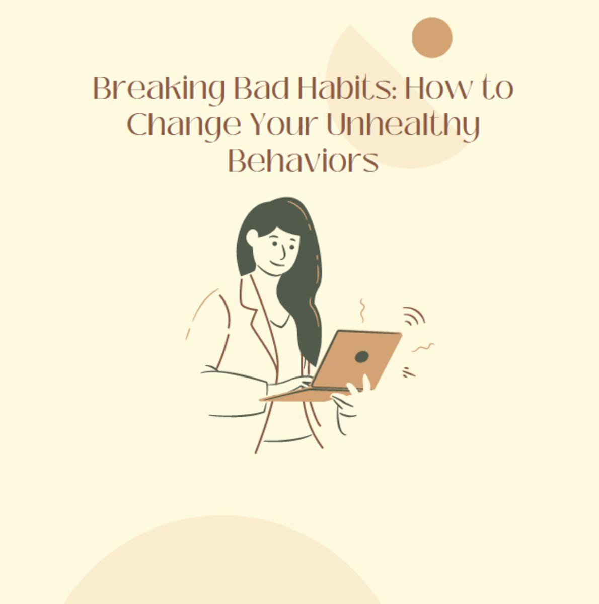 Breaking Bad Habits: How to Change Your Unhealthy Behaviors