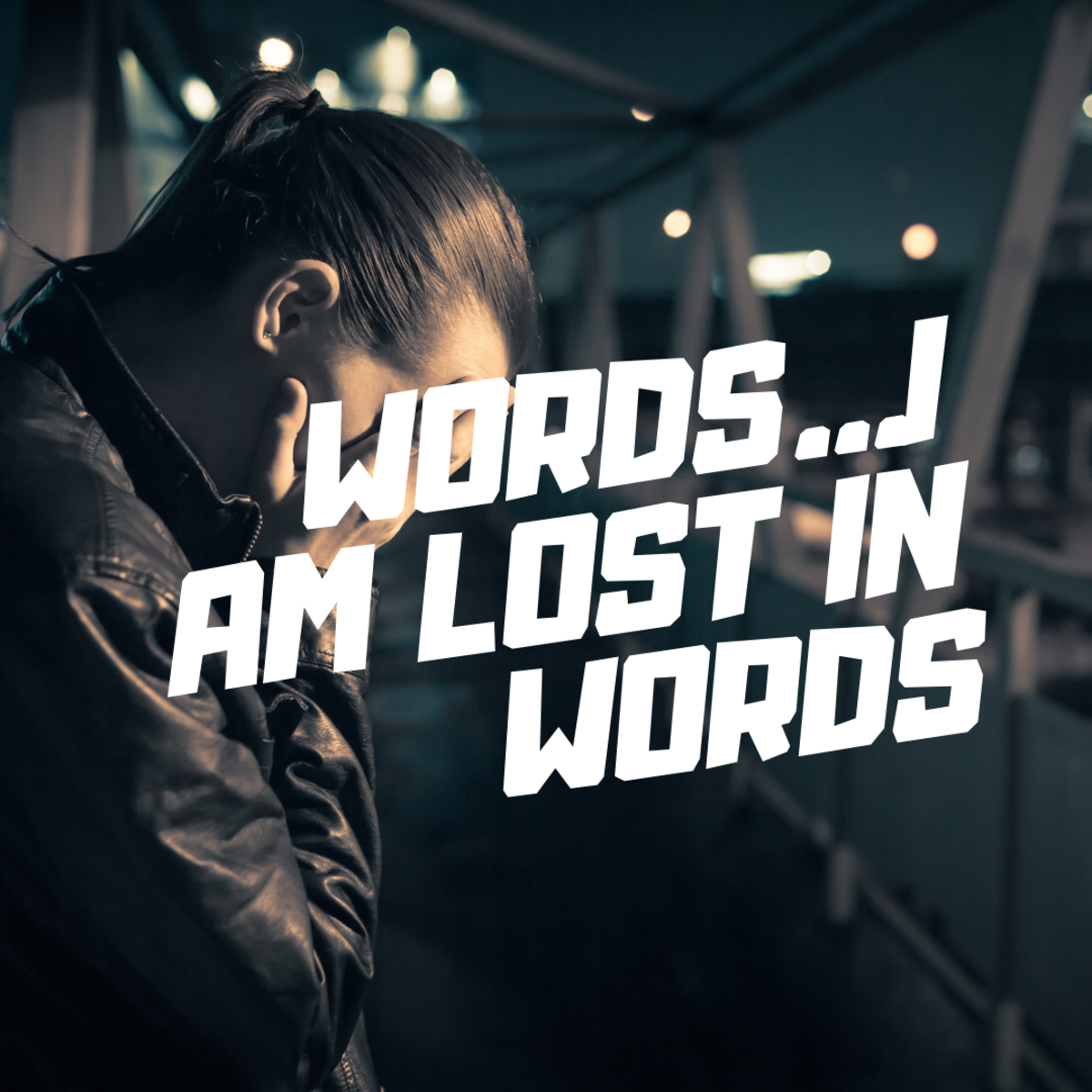 Words… I Am Lost in Words