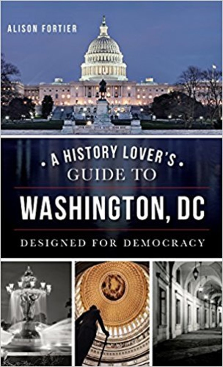 A History Lover's Guide to Washington, D.C.: Designed for Democracy by Alison B Fortier  - Book images are from amazon .com.