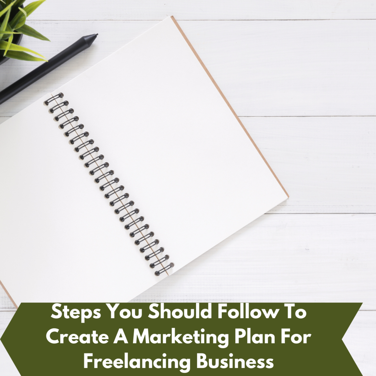 Steps You Should Follow To Create A Marketing Plan For Freelancing Business