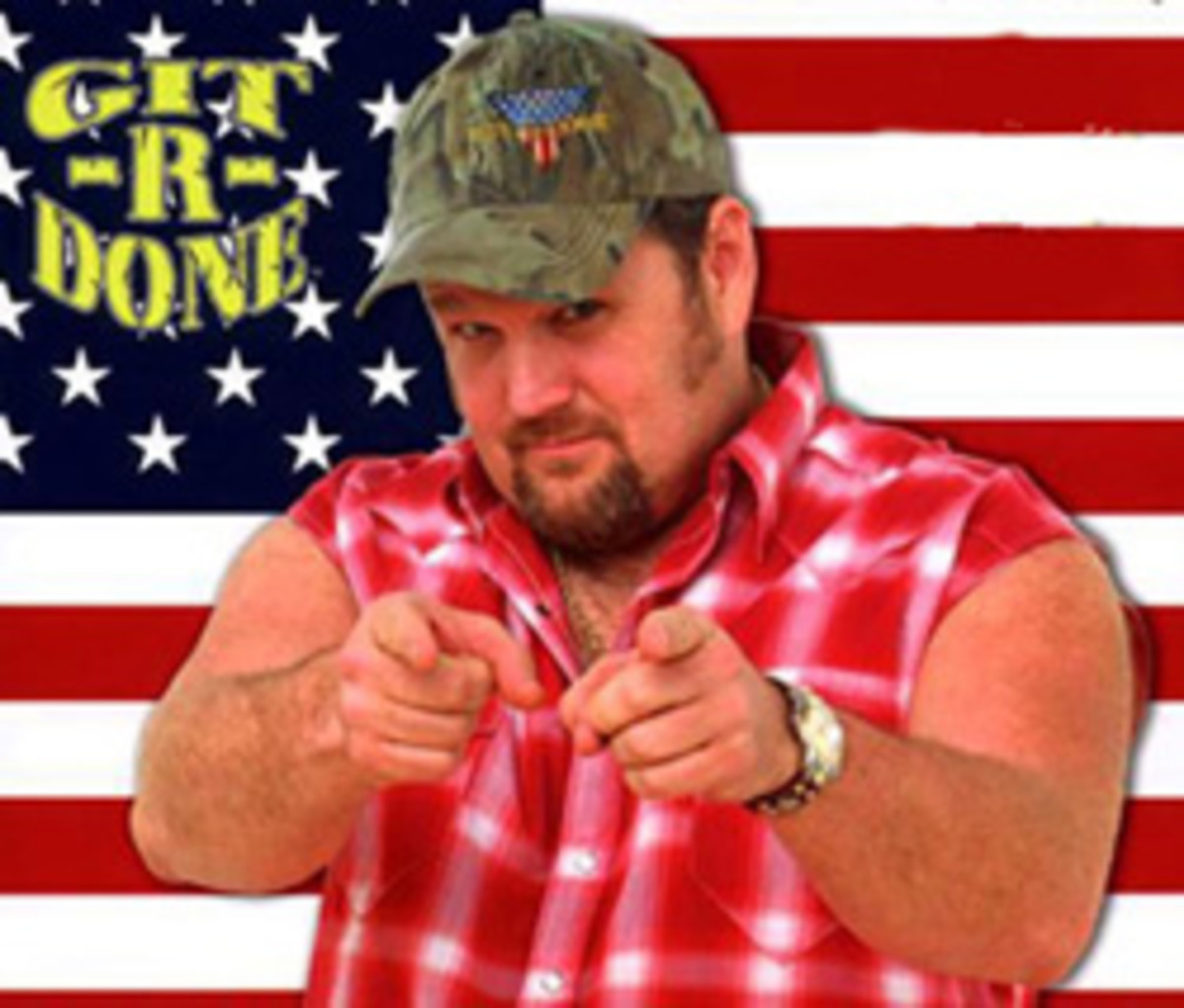 """Git R' Done!"" As Quoted By Larry, The Cable Guy."