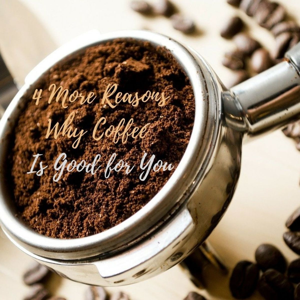 Benefits of Coffee - 4 More Reasons Why Coffee Is Good for You