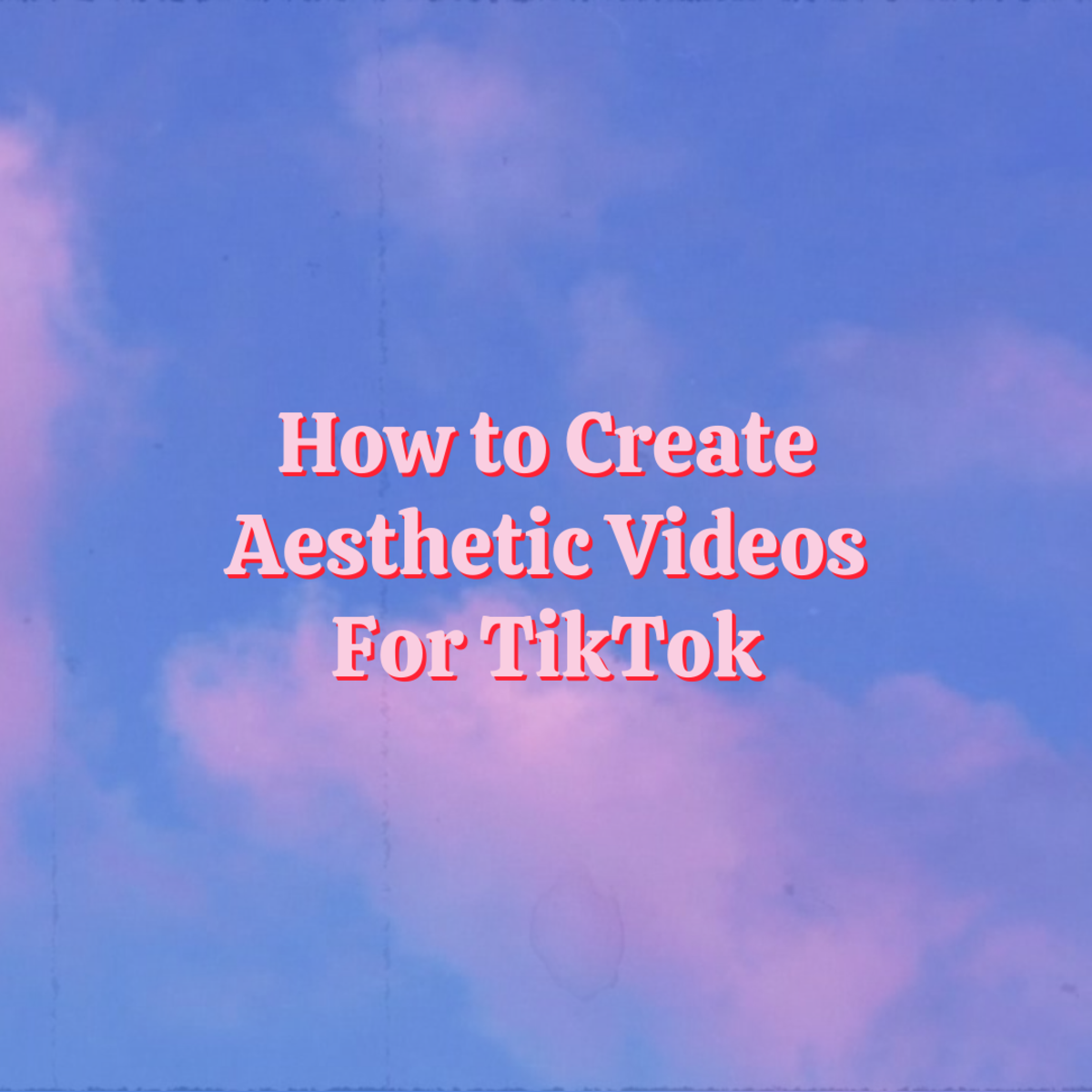 In this guide, we're going to take a look at how to create aesthetic videos for TikTok!