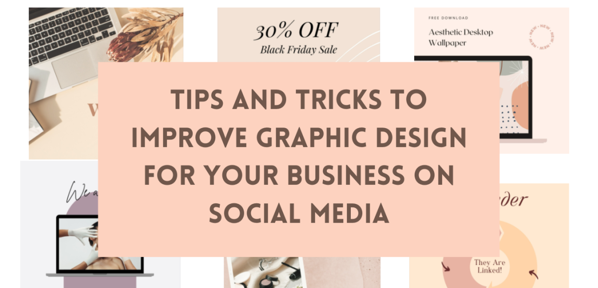 Improve Your Social Media: Tips to Create Stunning Graphic Designs for Your Business