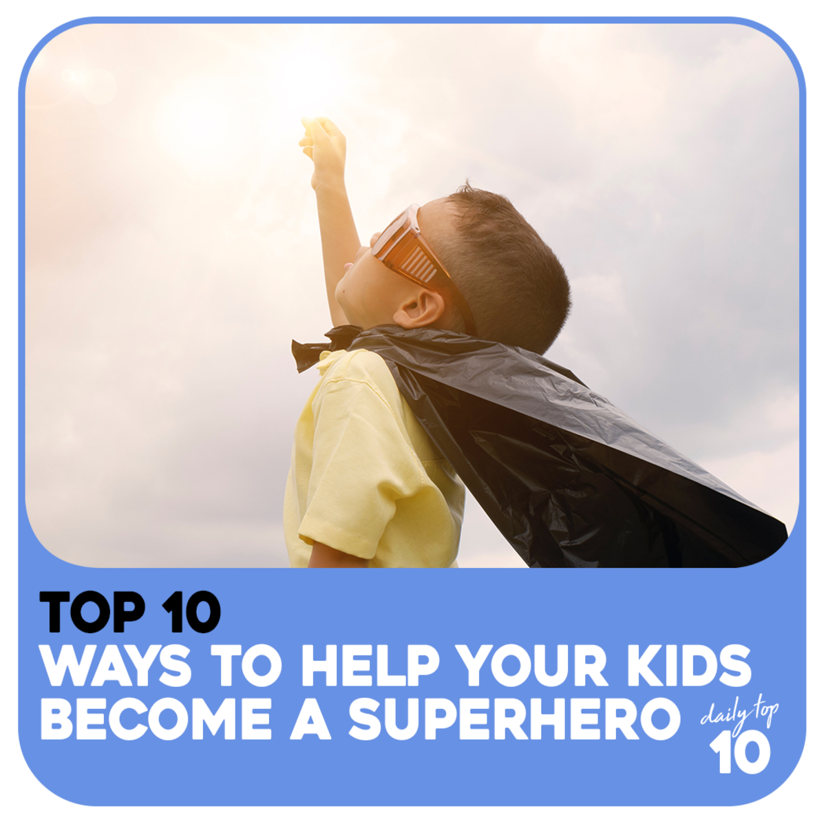Top 10 Ways to Help Your Kids Become a Superhero Like Batman and Superman
