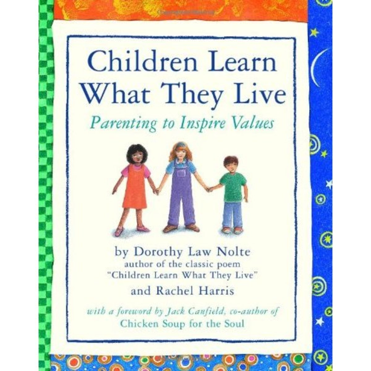 Children Learn What They Live by Dorothy Law Nolte Ph.D. (Author) and Rachel Harris L.C.S.W. Ph.D. (Co-Author)