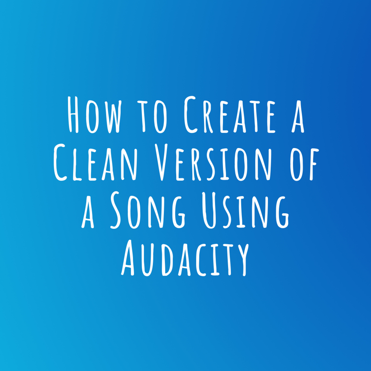 Use Audacity to create a clean version of a song for free