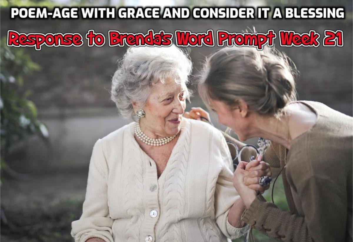 Poem-Age With Grace and Consider it a Blessing-Response to Brenda's Word Prompt Week 21