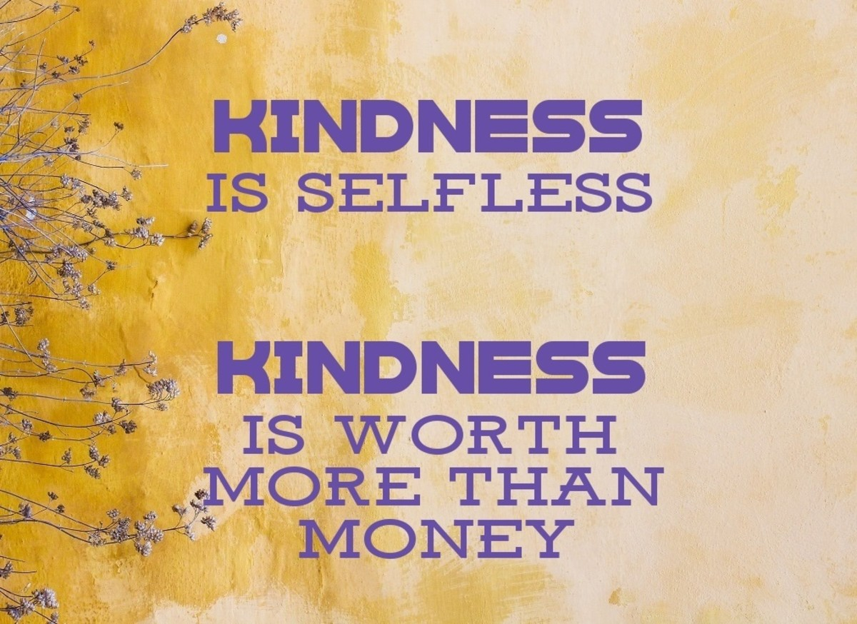 Kindness is selfless .. is worth more than money.