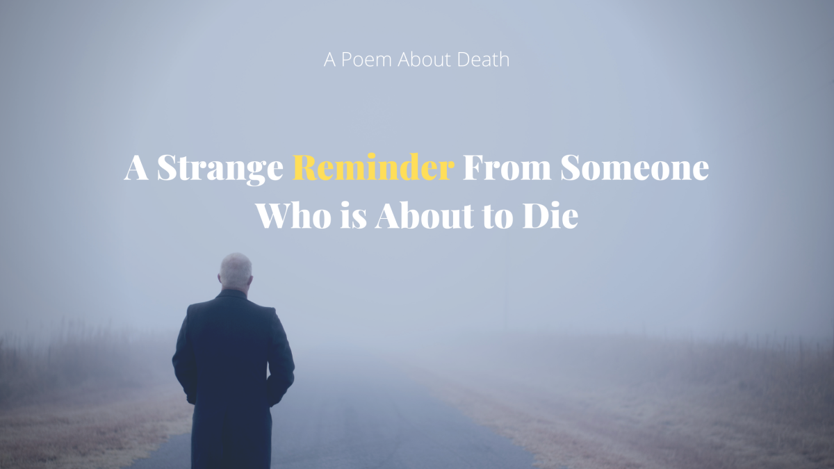 A Poem About Death - A Strange Reminder From Someone Who is About to Die