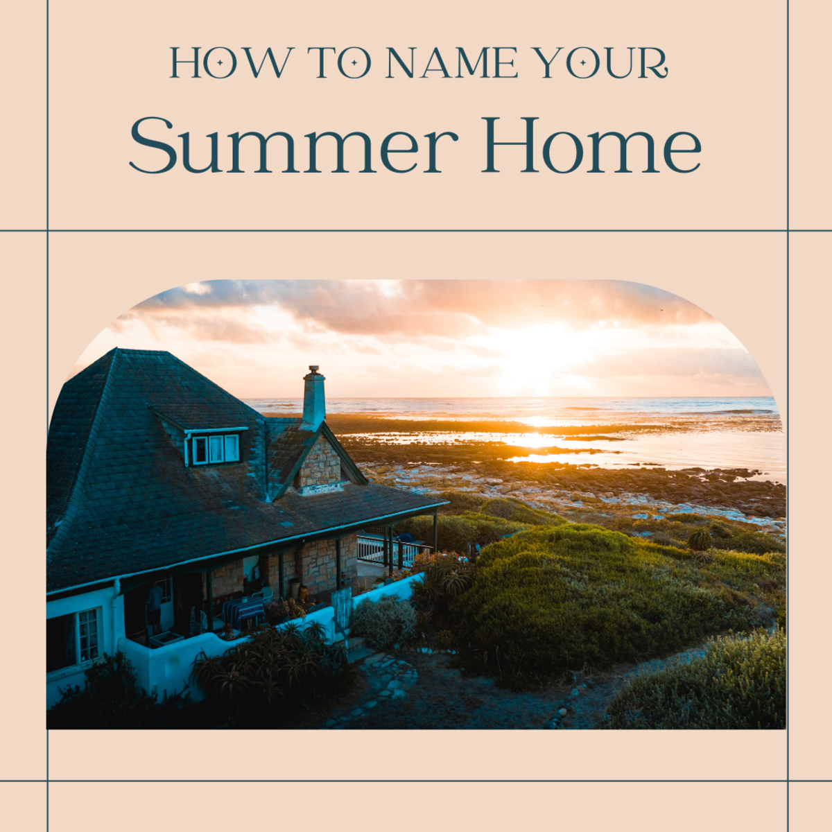 What should you name your summer home? Here are some tips, plus 40 ideas to inspire you.