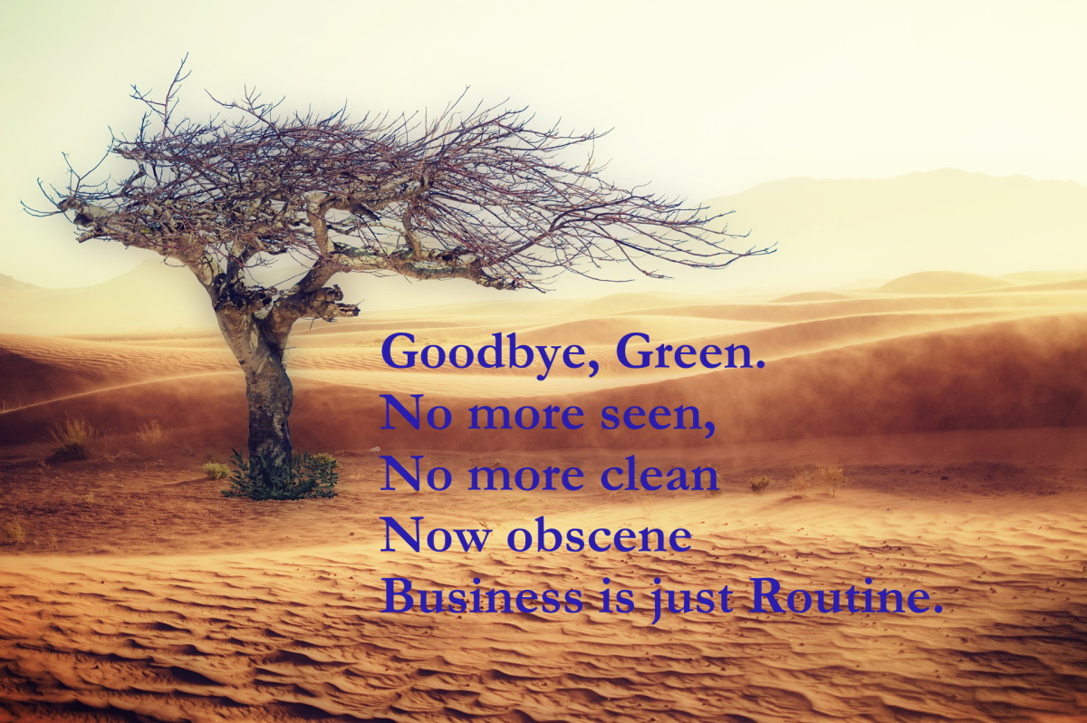 Goodbye, Green, No more clean, No more seen, Now obscene, Business is just routine. Words. Tessa Schlesinger