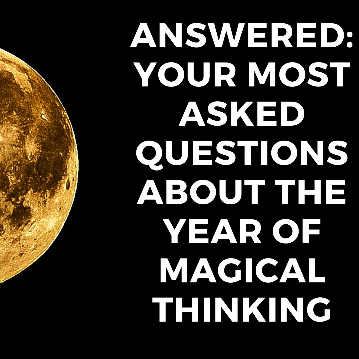Answered: Your Most Asked Questions About The Year of Magical Thinking