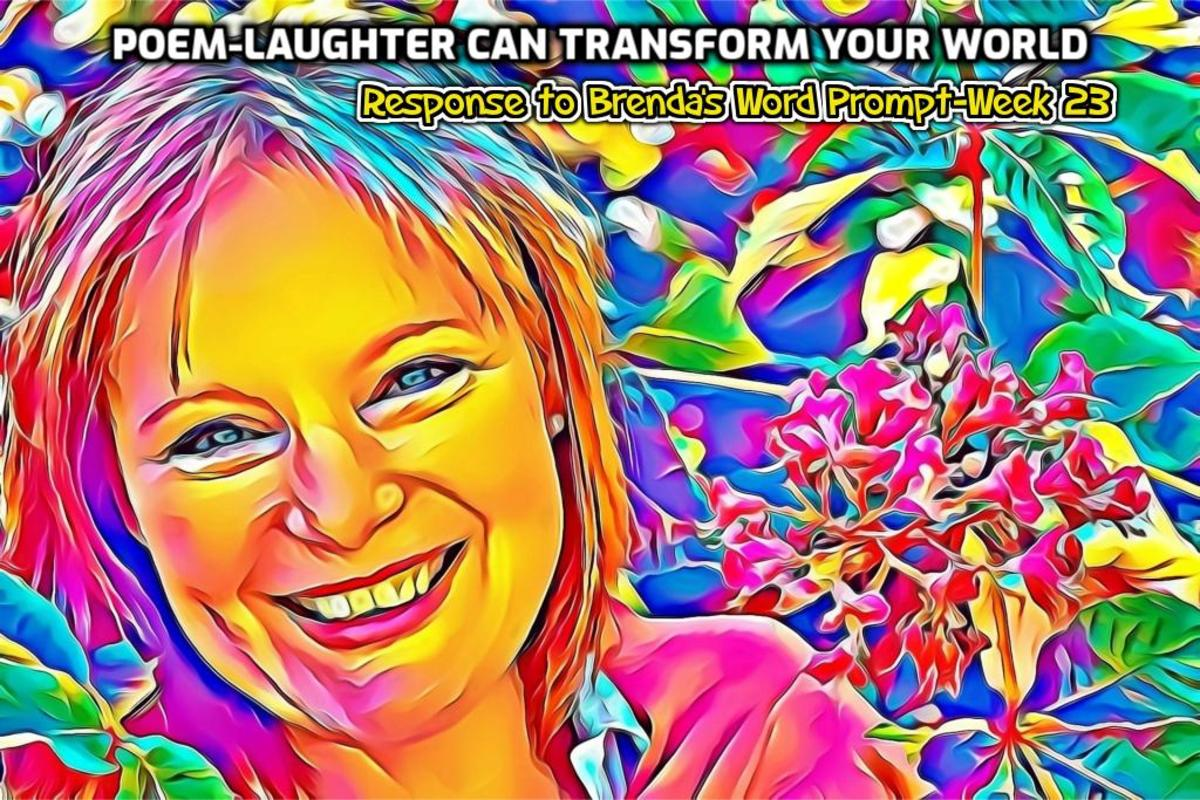 Poem-Laughter Can Transform Your World-Response to Brenda's Word Prompt-Week 23
