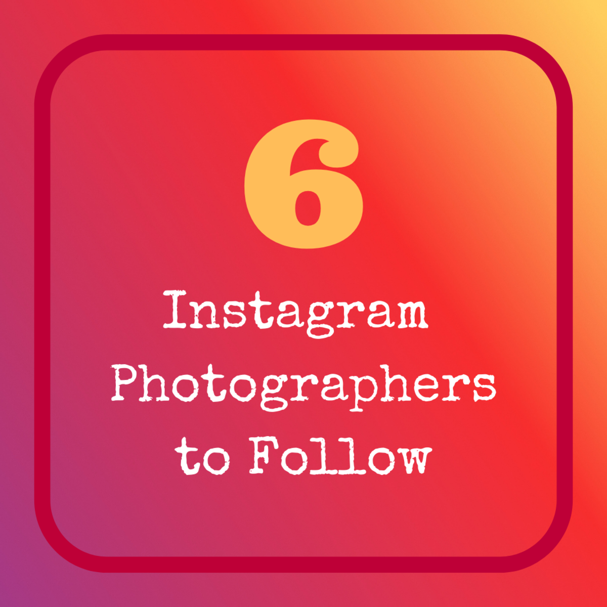 Learn why you should be following these six photographers