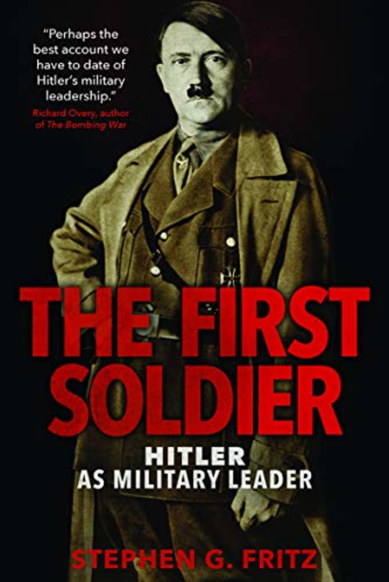 """Stephen G. Fritz's """"The First Soldier"""" reexamines Hitler's legacy as a military leader, offering some startling conclusions"""