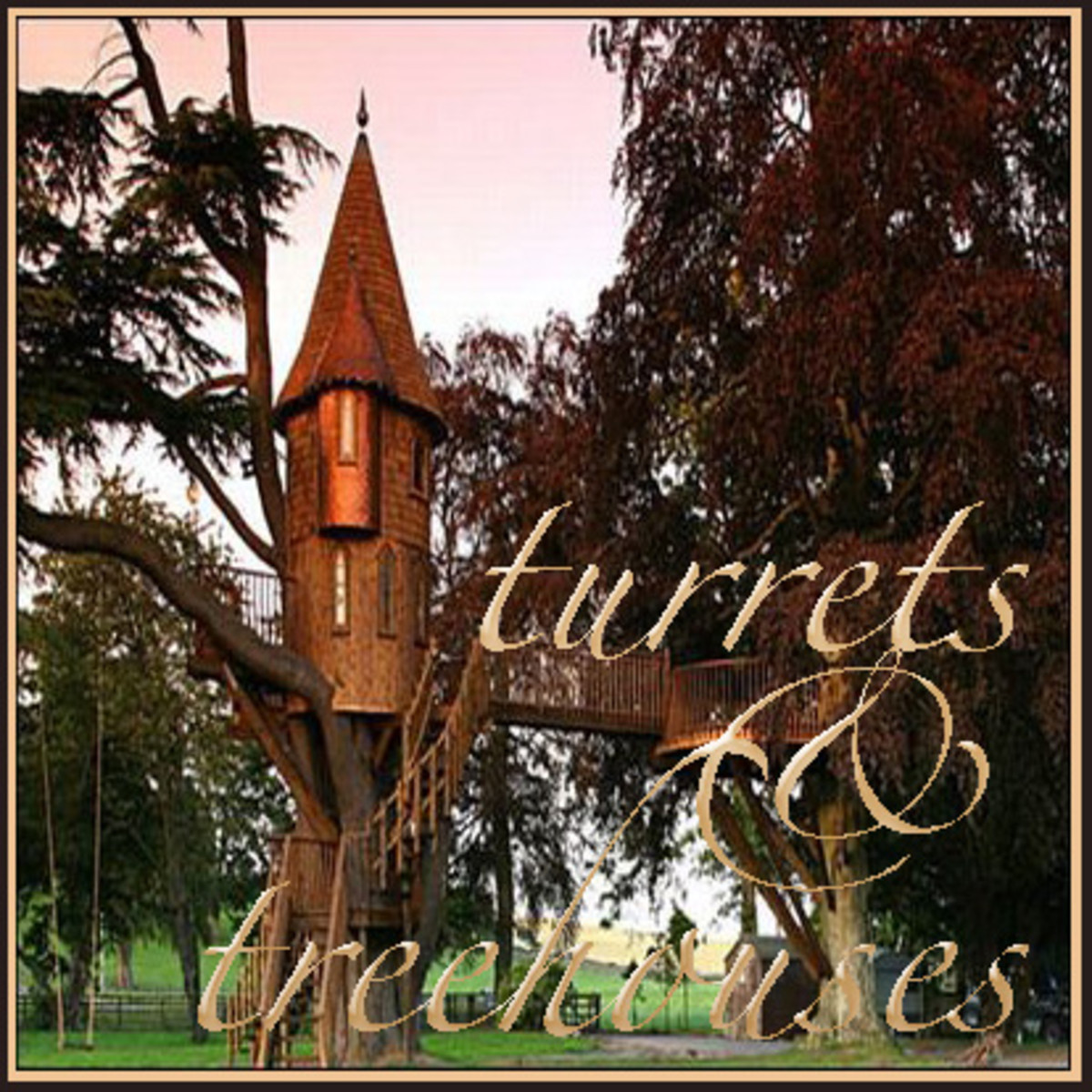 Turrets & Treehouses