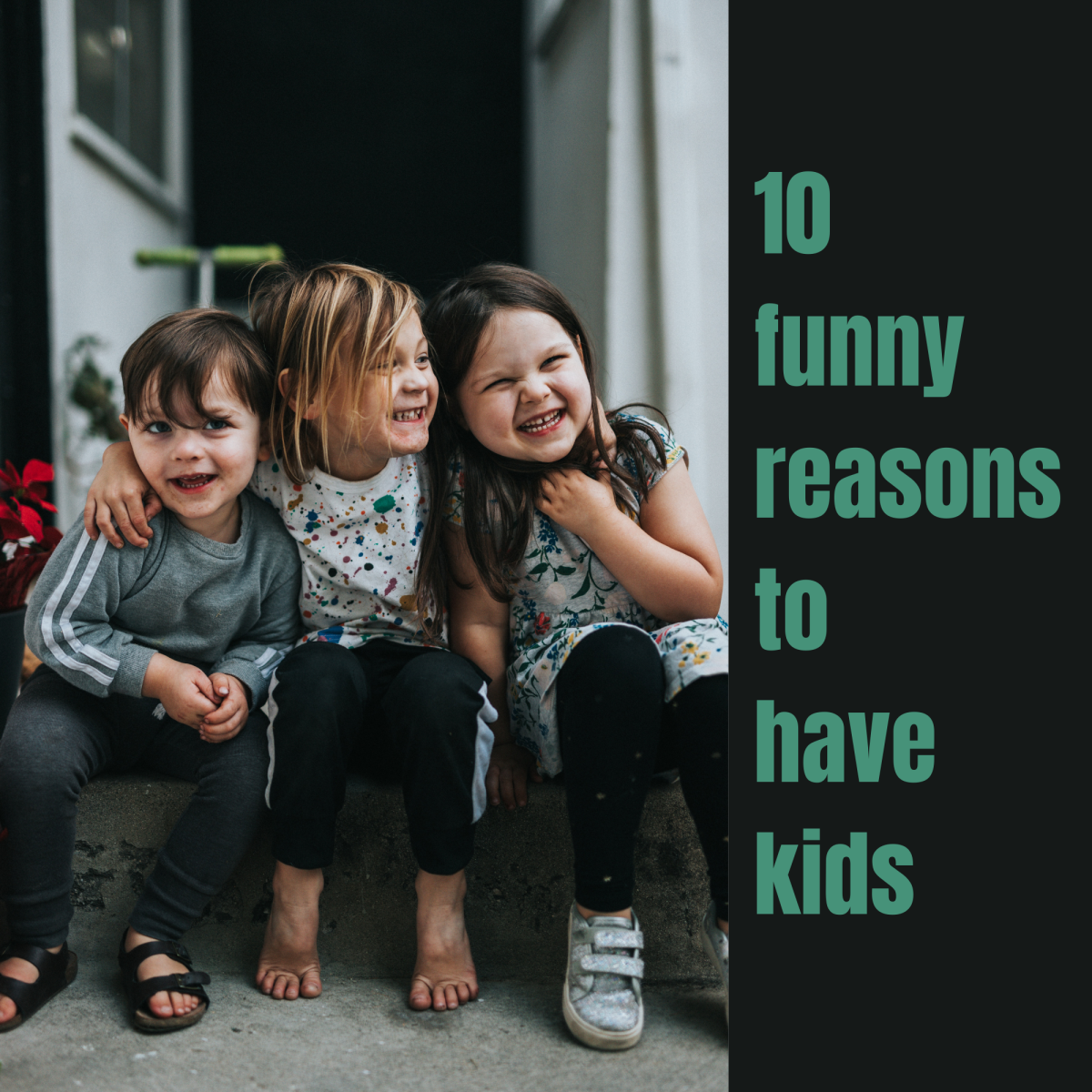 10 funny reasons to have kids.
