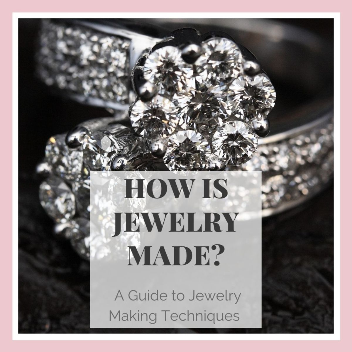 How Is Jewelry Made?  A Guide to Jewelry Making Techniques.