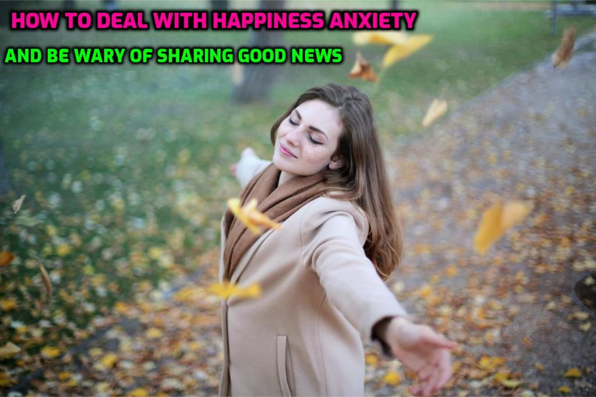 How to Deal With Happiness Anxiety and to Be Wary of Sharing Good News